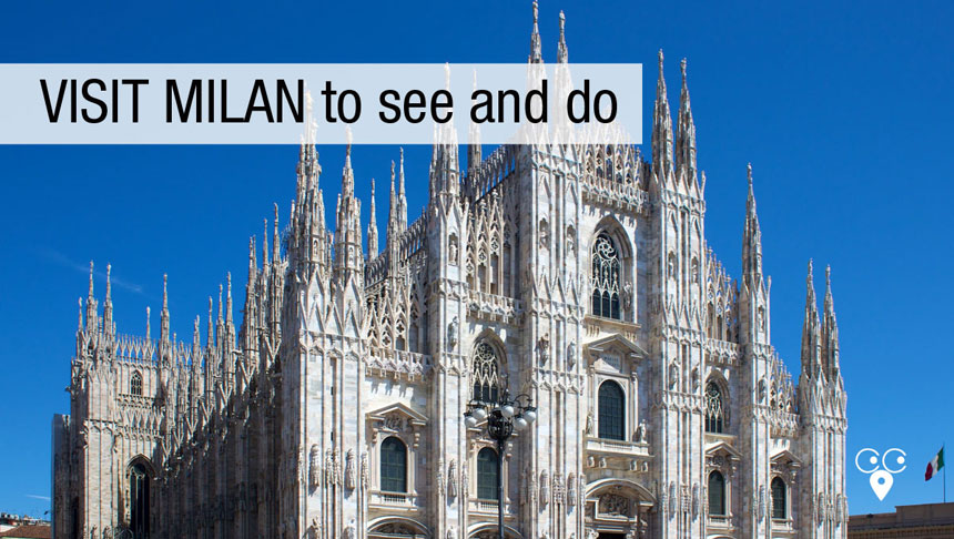 lombardy visit milan things to see and do